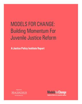 Models for Change: Building Momentum for Juvenile Justice Reform