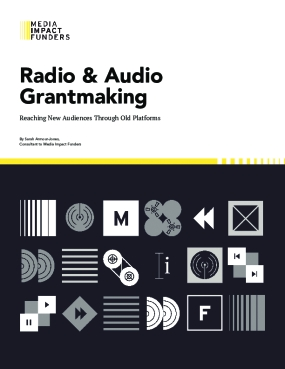 Radio and Audio Grantmaking: Reaching New Audiences Through Old Platforms